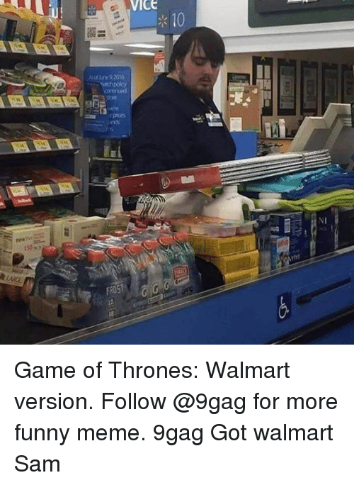 9gag, Funny, and Game of Thrones: VICE  10  150-  FROS Game of Thrones: Walmart version. Follow @9gag for more funny meme. 9gag Got walmart Sam