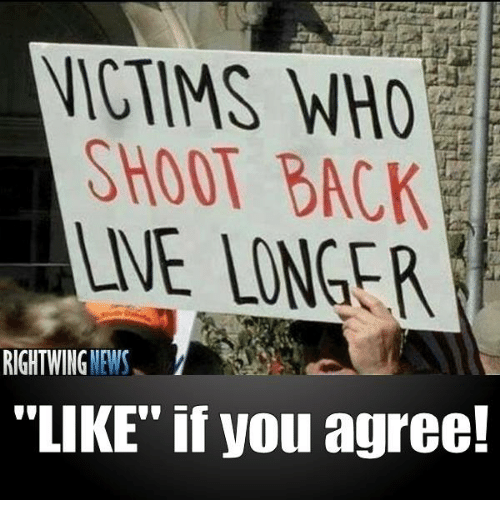 "News, Back, and Who: VICTIMS WHO  SHOOT BACK  UNE INNGER  RIGHT WING  NEWS  ""LIKE"" if you agree!"