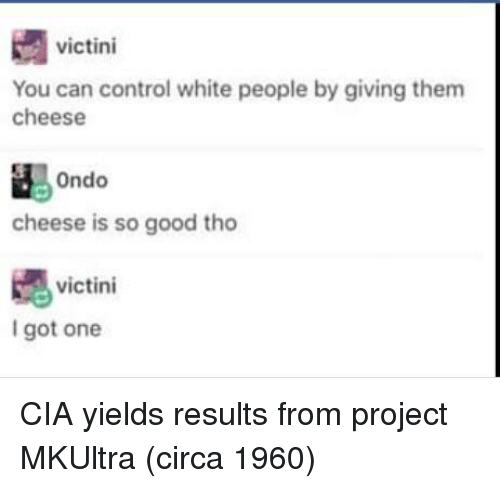 White People, Control, and Good: victini  You can control white people by giving them  cheese  cheese is so good tho  嫕  I got one  victini CIA yields results from project MKUltra (circa 1960)