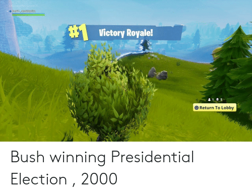 Presidential Election, Bush, and Election: Victory Royale!  O Return To Lobby Bush winning Presidential Election , 2000