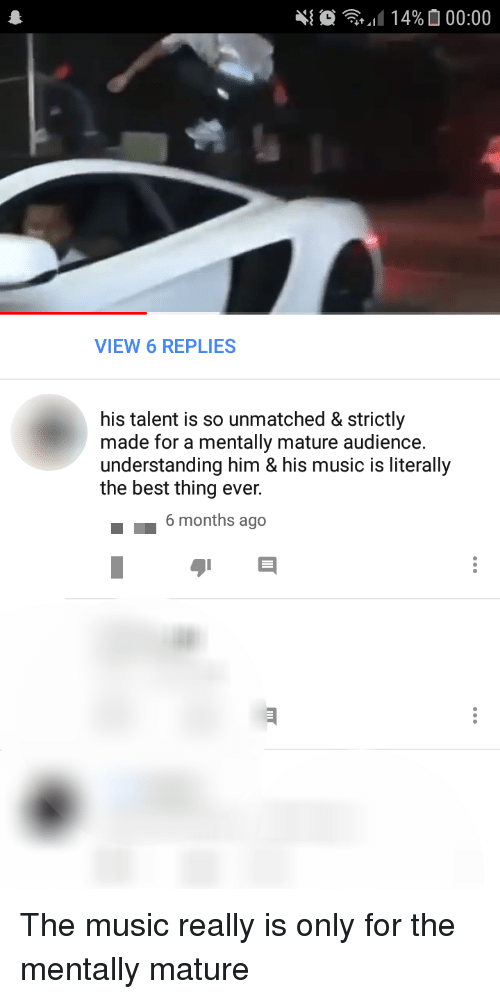 Music, Best, and Understanding: VIEW 6 REPLIES  his talent is so unmatched & strictly  made for a mentally mature audience.  understanding him & his music is literally  the best thing ever.  6 months ago