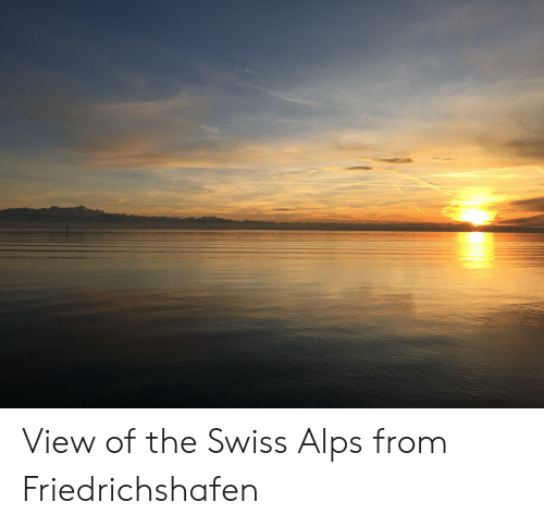 Swiss, Alps, and The: View of the Swiss Alps from Friedrichshafen
