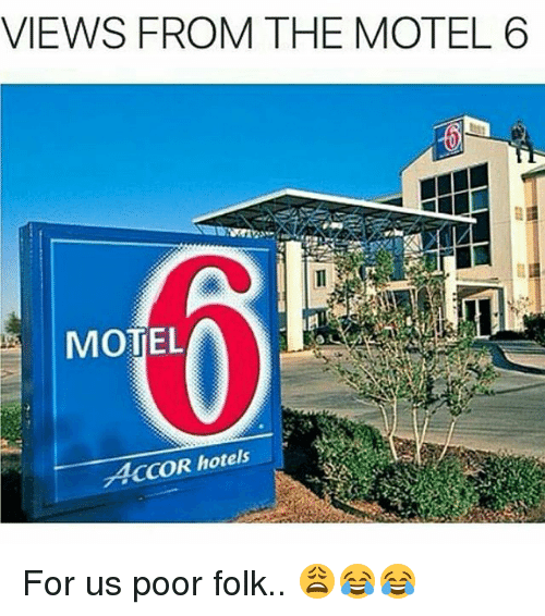 VIEWS FROM THE MOTEL 6 MOTEL ACCOR Hotels for Us Poor Folk