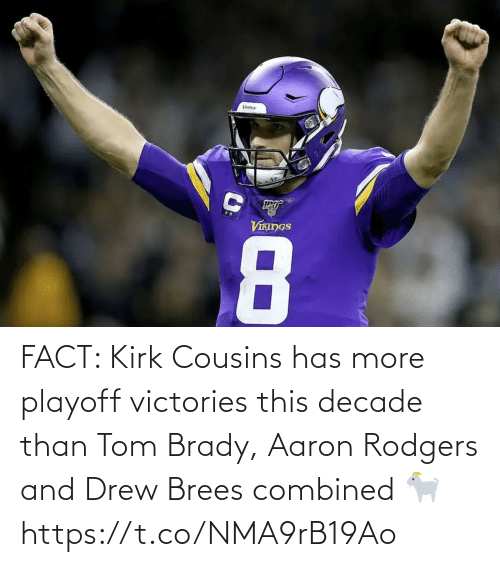 Aaron Rodgers, Football, and Kirk Cousins: VIKINGS  8 FACT: Kirk Cousins has more playoff victories this decade than Tom Brady, Aaron Rodgers and Drew Brees combined 🐐 https://t.co/NMA9rB19Ao
