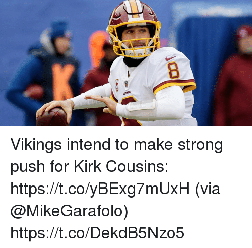 Kirk Cousins, Memes, and Vikings: Vikings intend to make strong push for Kirk Cousins: https://t.co/yBExg7mUxH (via @MikeGarafolo) https://t.co/DekdB5Nzo5