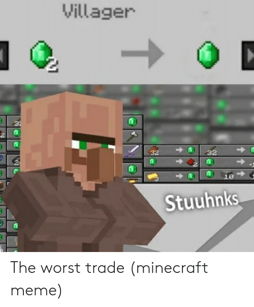 Villager 32 32 32 10 Stuuhnks The Worst Trade Minecraft Meme