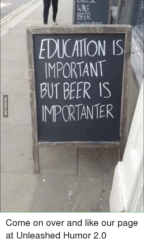 VINE BEER EDUCATION IS MPORTANT BUT BEER IS MPORTANTER Come On Over - But portant