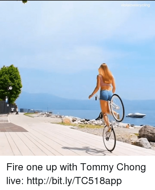Violalovescycling Fire One Up With Tommy Chong Live