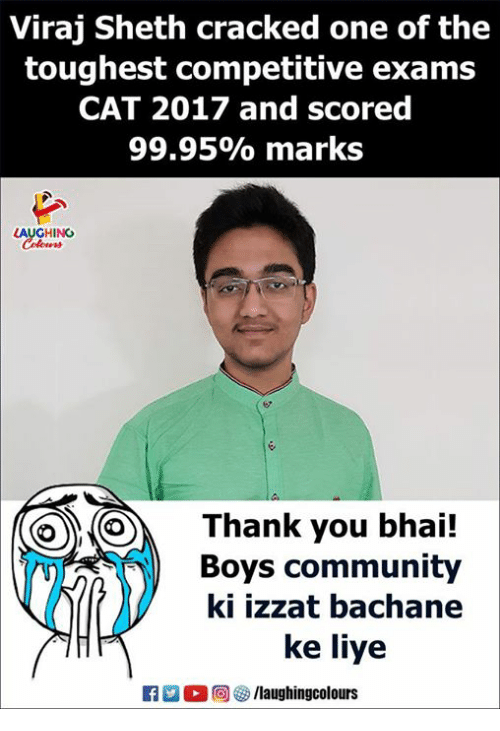 Community, Thank You, and Cracked: Viraj Sheth cracked one of the  toughest competitive exams  CAT 2017 and scored  99.95% marks  LAUGHING  Thank you bhai!  Boys community  ki izzat bachane  ke liye  R  回參/laughingcolours