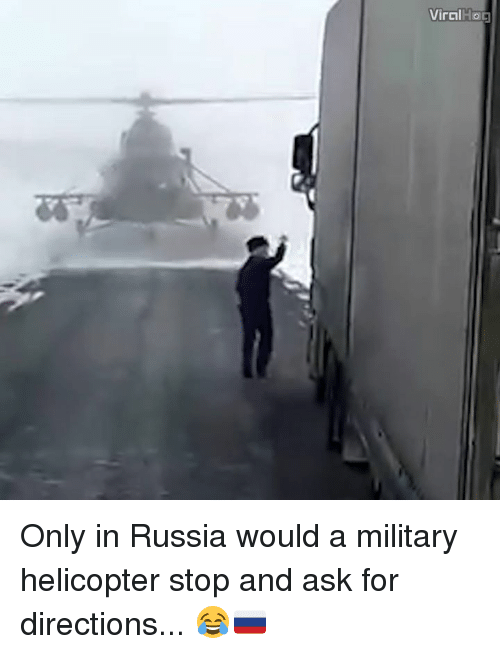 Dank, Russia, and Military: Viral Hog Only in Russia would a military helicopter stop and ask for directions... 😂🇷🇺