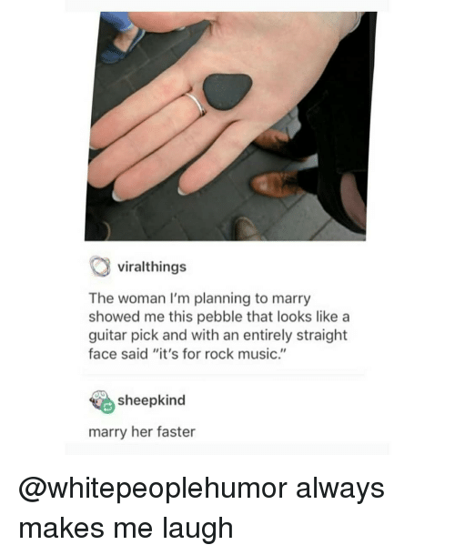"""Memes, Music, and Guitar: viralthings  The woman I'm planning to marry  showed me this pebble that looks like a  guitar pick and with an entirely straight  face said """"it's for rock music.""""  sheepkind  marry her faster @whitepeoplehumor always makes me laugh"""