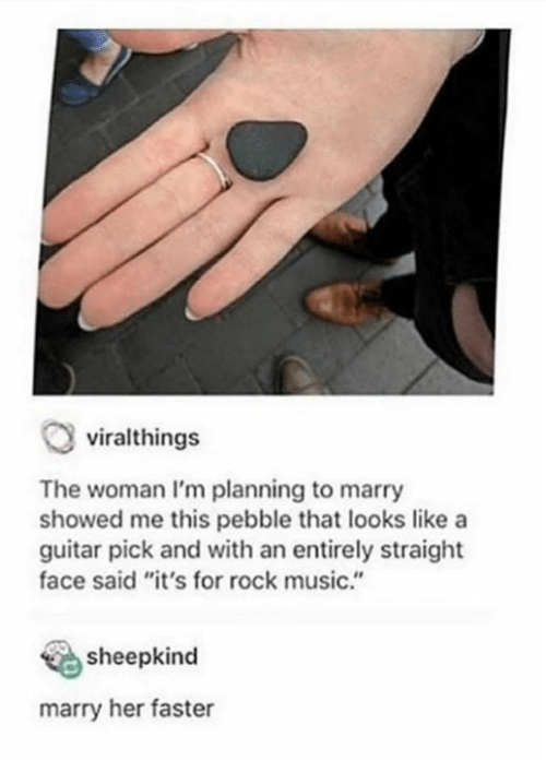 """Dank, Music, and Guitar: viralthings  The woman I'm planning to marry  showed me this pebble that looks like a  guitar pick and with an entirely straight  face said """"it's for rock music.""""  sheepkind  marry her faster"""