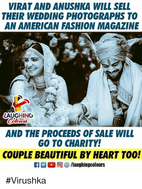 Beautiful, Fashion, and American: VIRAT AND ANUSHKA WILL SELL  THEIR WEDDING PHOTOGRAPHS TO  AN AMERICAN FASHION MAGAZINE  AUGHING  AND THE PROCEEDS OF SALE WILL  COUPLE BEAUTIFUL BY HEART TOO!  GO TO CHARITY! #Virushka
