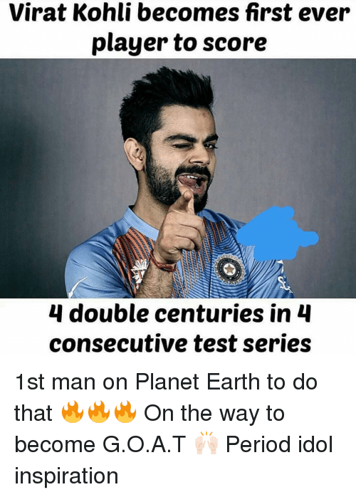Dekh Bhai, International, and Virat Kohli: Virat Kohli becomes first ever  player to score  4 double centuries in 4  consecutive test series 1st man on Planet Earth to do that 🔥🔥🔥 On the way to become G.O.A.T 🙌🏻 Period idol inspiration