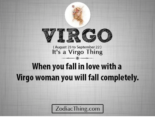 VIRGO August 23 to September 22 It's a Virgo Thing When You