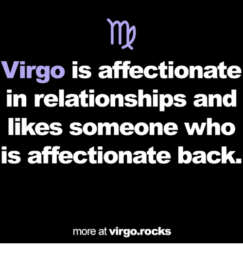 Relationships, Virgo, and Back: Virgo is affectionate  in relationships and  likes someone who  is affectionate back.  more at virgo.rocks