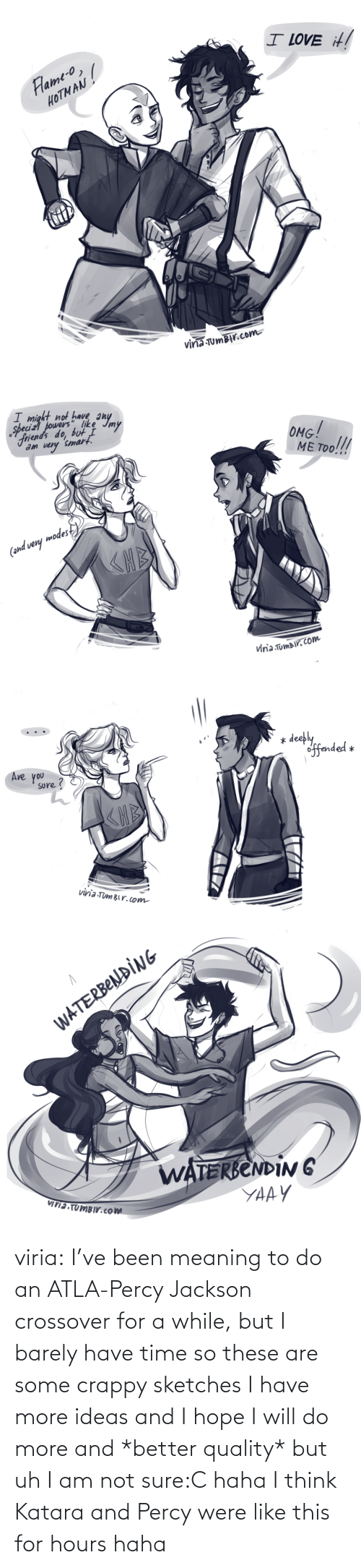 Target, Tumblr, and Blog: viria:  I've been meaning to do an ATLA-Percy Jackson crossover for a while, but I barely have time so these are some crappy sketches I have more ideas and I hope I will do more and *better quality* but uh I am not sure:C haha I think Katara and Percy were like this for hours haha