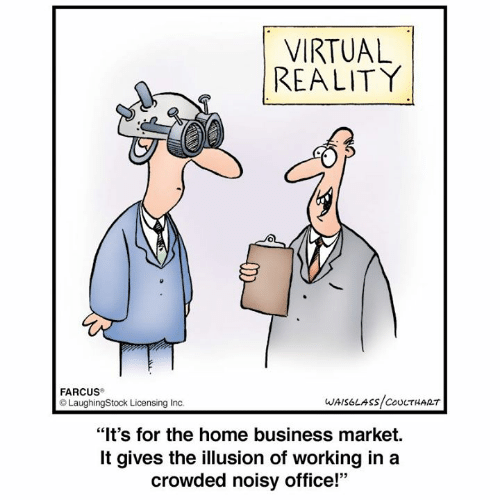 "Memes, Virtual Reality, and Business: VIRTUAL  REALITY  FARCUS  LaughingStock Licensing Inc  WAISOLASS COUCTHART  ""It's for the home business market.  It gives the illusion of working in a  crowded noisy office!"""