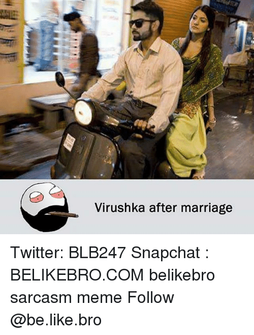 Be Like, Marriage, and Meme: Virushka after marriage Twitter: BLB247 Snapchat : BELIKEBRO.COM belikebro sarcasm meme Follow @be.like.bro