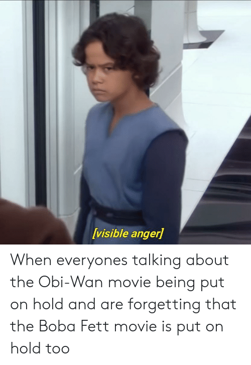 Movie, Boba Fett, and Boba: visible anger When everyones talking about the Obi-Wan movie being put on hold and are forgetting that the Boba Fett movie is put on hold too