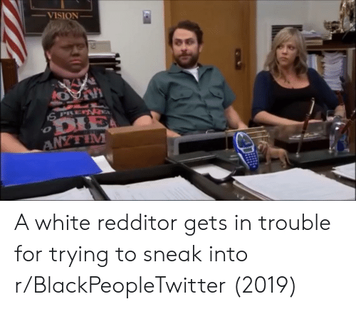 Blackpeopletwitter, Vision, and White: VISION A white redditor gets in trouble for trying to sneak into r/BlackPeopleTwitter (2019)
