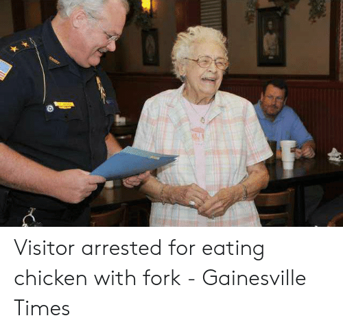 Visitor Arrested for Eating Chicken With Fork - Gainesville