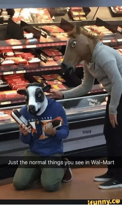 Wal Mart You And Normal Vitty Just The Normal Things You See In
