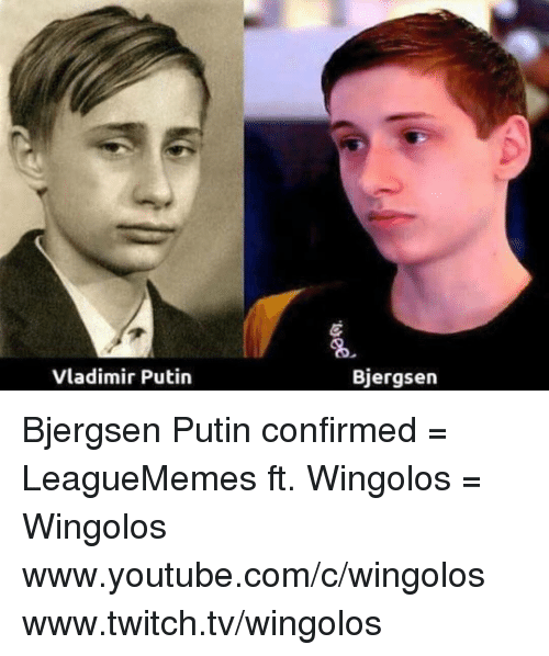 Memes, Vladimir Putin, and 🤖: Vladimir Putin  Bjergsen Bjergsen Putin confirmed  = LeagueMemes ft. Wingolos =  Wingolos www.youtube.com/c/wingolos www.twitch.tv/wingolos