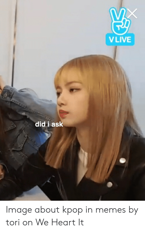 VLIVE Did I Ask Image About Kpop in Memes by Tori on We