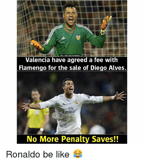 Be Like, Football, and Memes: vMa : The LAD Football  Valencia have agreed a fee with  Flamengo for the sale of Diego Alves.  Emira  No More Penalty Saves!! Ronaldo be like 😂