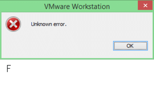 VMware Workstation Unknown Error OK F | Vmware Meme on ME ME