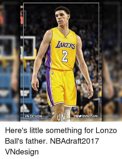 Memes, 🤖, and Ball: VN DESIGN  LAKERS  fOYraVNDSGN Here's little something for Lonzo Ball's father. NBAdraft2017 VNdesign