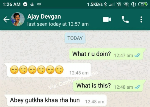 Memes, Today, and What Is: Vo)  1:26 AM  Ajay Devgan  last seen today at 12:57 am  TODAY  What r u doin? 12:47 am  12:48 am  What is this? 12:48 am  Abey gutkha khaa rha hun  12:48 am
