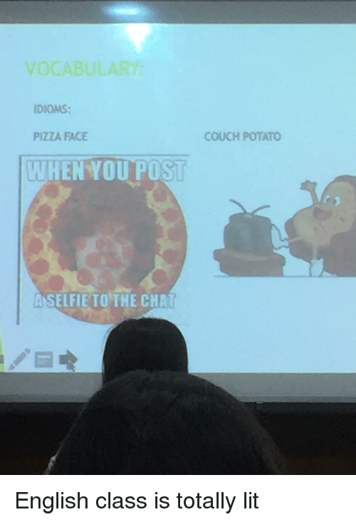 Lit, Pizza, and Chat: VOCABULARY  IDIOMS:  PIZZA FACE  COUCH POTATO  WHEN YOU POST  ASELFIETO THE CHAT