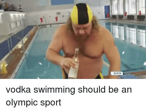Funny, Vodka, and Swimming: vodka swimming should be an olympic sport
