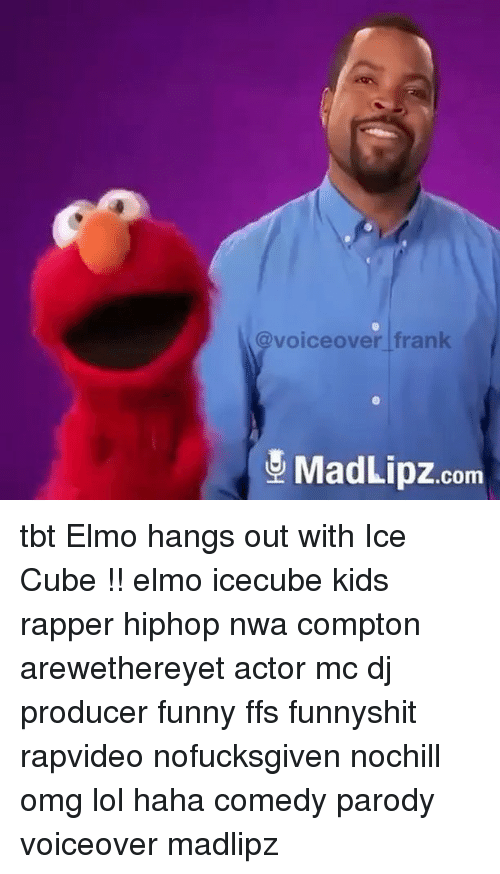 Elmo Funny And Ice Cube Voice Over Frank Madlipz Com Tbt