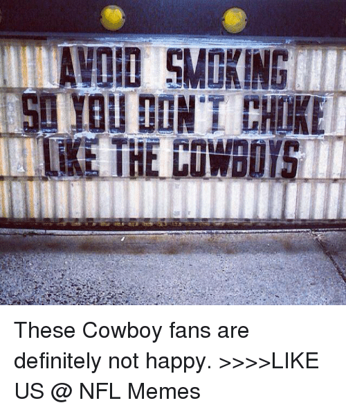 456afd367 Definitely, Meme, and Memes: VOID 5MERING These Cowboy fans are definitely  not happy