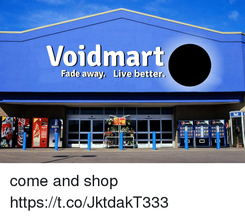Live, Shop, and Fade: Voidmart  Fade away. Live better. come and shop https://t.co/JktdakT333