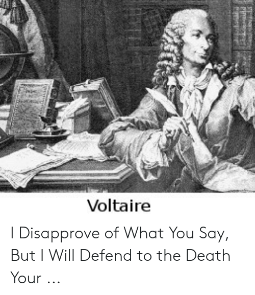 Death, Voltaire, and Will: Voltaire I Disapprove of What You Say, But I Will Defend to the Death Your ...