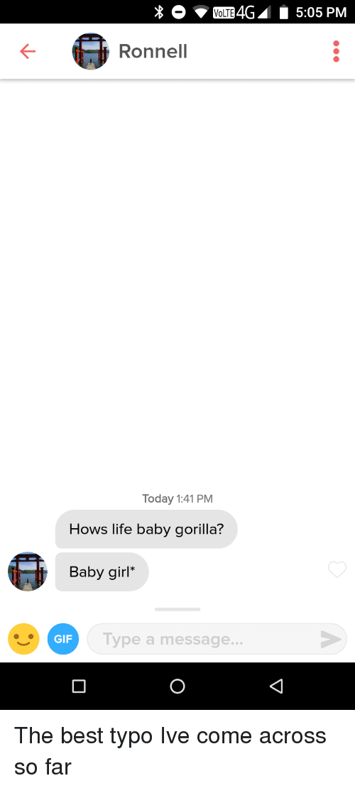 Gif, Life, and Best: VOLTE4G5:05 PM  Ronnell  Today 1:41 PM  Hows life baby gorilla?  Baby girl'  GIF  Type a message  .. The best typo Ive come across so far