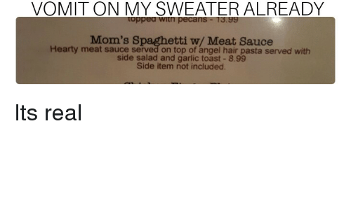 Vomit On My Sweater Already Topped With Pecans 1399 Mom S Spaghetti