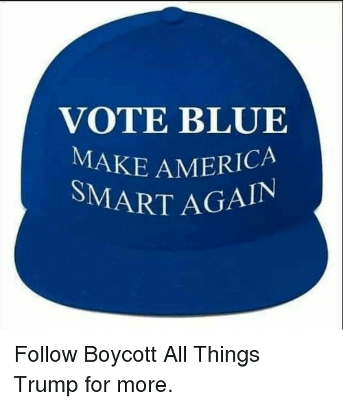 America, Blue, and Trump: VOTE BLUE  MAKE AMERICA  SMART AGAIN Follow Boycott All Things Trump for more.
