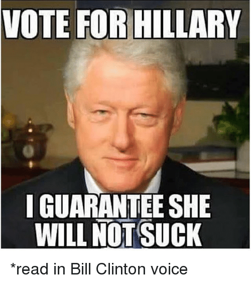 vote for hillary i guarantee she will not suck read 1840979 ✅ 25 best memes about hillary or trump hillary or trump memes