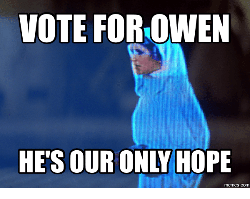 Owen, memes.com, and meme.com: VOTE FOR-OWEN  HE'S OUR ONLY HOPE  memes .com