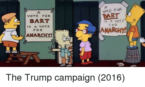 Bart, Trump, and Anarchy: VOTE FOR  PART  VOTE FOR  BART  FOR  ANARCHY!  FOR  MARCHY The Trump campaign (2016)