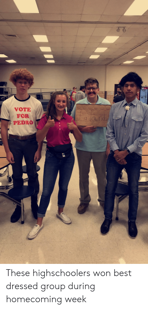Best, Pedro, and Group: VOTE  FOR  PEDRO  VE These highschoolers won best dressed group during homecoming week