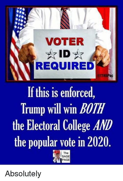 College, Memes, and Sage: VOTER  REQUIRED  If this is enforced  Trump will win BOTH  the Electoral College AND  the popular vote in 2020  The  SAGE  PAGE Absolutely