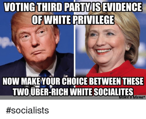 Voting Third Party Isevidence Ofwhite Privilege Now Makeyour Choice
