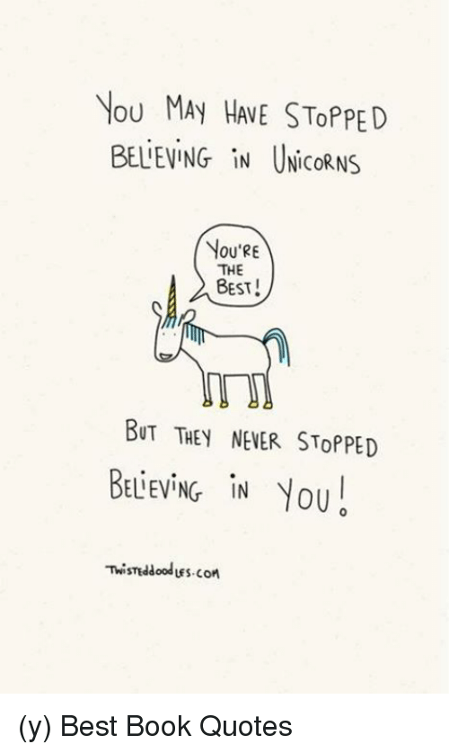 VOU MAY HAE STOPPED BELIEVING IN UNicoRNS YOU\'RE THE BEST ...