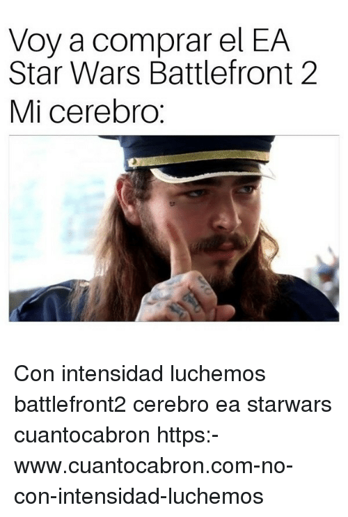 Star Wars, Star, and Star Wars Battlefront: Voy a comprar el EA  Star Wars Battlefront 2  Mi cerebro Con intensidad luchemos battlefront2 cerebro ea starwars cuantocabron https:-www.cuantocabron.com-no-con-intensidad-luchemos
